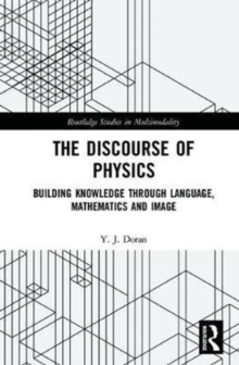 The Discourse of Physics : Building Knowledge through Language, Mathematics and Image, Hardback Book