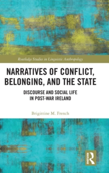 Narratives of Conflict, Belonging, and the State : Discourse and Social Life in Post-War Ireland, Hardback Book