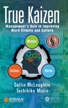 True Kaizen : Management's Role in Improving Work Climate and Culture, Hardback Book