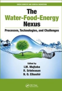 The Water-Food-Energy Nexus : Processes, Technologies, and Challenges, Paperback Book