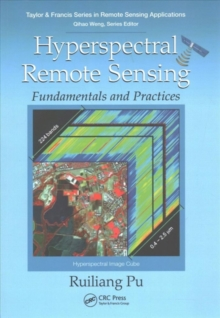 Hyperspectral Remote Sensing : Fundamentals and Practices, Paperback Book