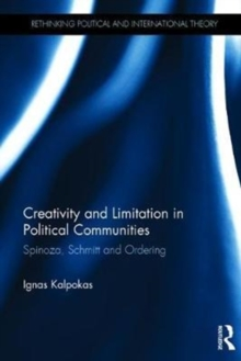 Creativity and Limitation in Political Communities : Spinoza, Schmitt and Ordering, Hardback Book