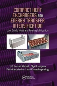 Compact Heat Exchangers for Energy Transfer Intensification : Low Grade Heat and Fouling Mitigation, Paperback Book