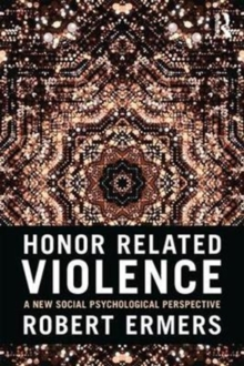 Honor Related Violence : A New Social Psychological Perspective, Paperback Book