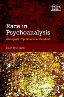 Race in Psychoanalysis : Aboriginal Populations in the Mind, Paperback Book