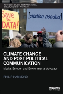 Climate Change and Post-Political Communication : Media, Emotion and Environmental Advocacy, Paperback Book