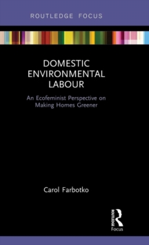 Domestic Environmental Labour : An Ecofeminist Perspective on Making Homes Greener, Hardback Book