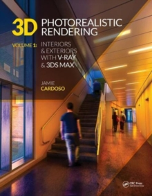 3D Photorealistic Rendering : Interiors & Exteriors with V-Ray and 3ds Max, Paperback / softback Book