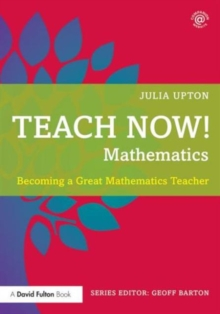 Teach Now! Mathematics : Becoming a Great Mathematics Teacher, Paperback Book