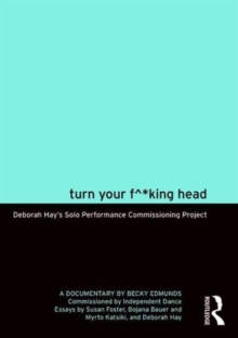 Turn Your F^*king Head : Deborah Hay's Solo Performance Commissioning Project, DVD-ROM Book