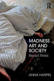 Madness, Art, and Society : Beyond Illness, Paperback Book