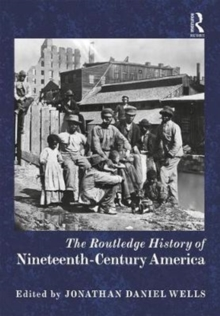 The Routledge History of Nineteenth-Century America, Hardback Book