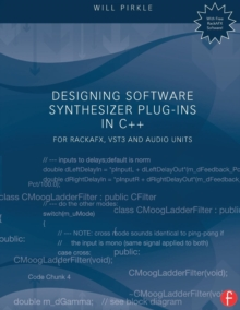Designing Software Synthesizer Plug-Ins in C++ : For RackAFX, VST3, and Audio Units, Paperback Book