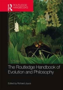 The Routledge Handbook of Evolution and Philosophy, Hardback Book