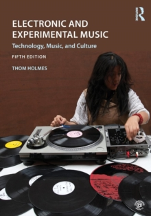 Electronic and Experimental Music : Technology, Music, and Culture, Paperback / softback Book