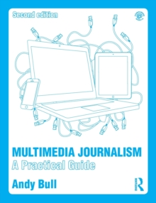 Multimedia Journalism : A Practical Guide, Paperback Book