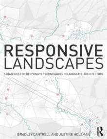 Responsive Landscapes : Strategies for Responsive Technologies in Landscape Architecture, Paperback Book
