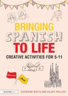 Bringing Spanish to Life : Creative activities for 5-11, Paperback Book