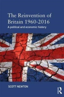 The Reinvention of Britain 1960-2016 : A Political and Economic History, Paperback Book