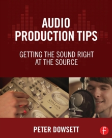 Audio Production Tips : Getting the Sound Right at the Source, Paperback Book
