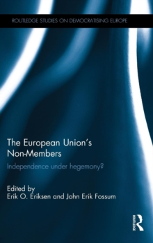 The European Union's Non-Members : Independence Under Hegemony?, Hardback Book