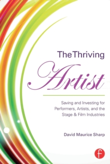The Thriving Artist : Saving and Investing for Performers, Artists, and the Stage & Film Industries, Paperback Book