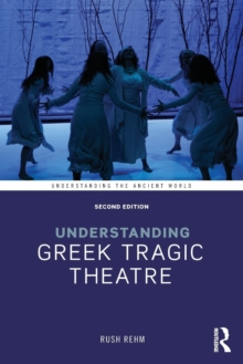 Understanding Greek Tragic Theatre, Paperback Book