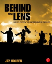 Behind the Lens : Dispatches from the Cinematographic Trenches, Paperback Book