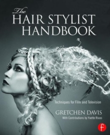 The Hair Stylist Handbook : Techniques for Film and Television, Paperback / softback Book