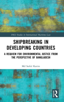Shipbreaking in Developing Countries : A Requiem for Environmental Justice from the Perspective of Bangladesh, Hardback Book