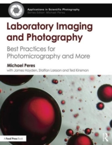 Laboratory Imaging & Photography : Best Practices for Photomicrography & More, Paperback Book