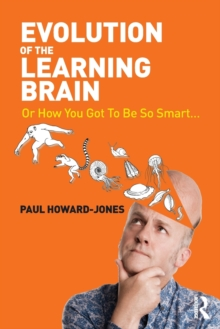 Evolution of the Learning Brain : Or How You Got To Be So Smart..., Paperback Book