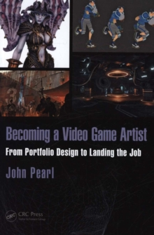 Becoming a Video Game Artist : From Portfolio Design to Landing the Job, Paperback Book