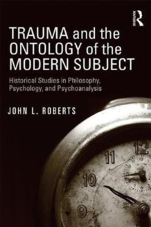 Trauma and the Ontology of the Modern Subject : Historical Studies in Philosophy, Psychology, and Psychoanalysis, Paperback Book