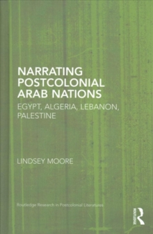 Narrating Postcolonial Arab Nations : Egypt, Algeria, Lebanon, Palestine, Hardback Book