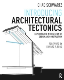 Introducing Architectural Tectonics : Exploring the Intersection of Design and Construction, Paperback Book
