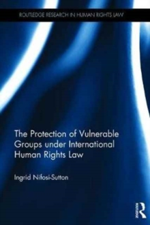 The Protection of Vulnerable Groups under International Human Rights Law, Hardback Book