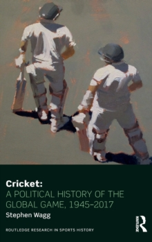 Cricket: A Political History of the Global Game, 1945-2017, Hardback Book