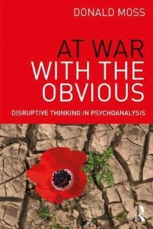 At War with the Obvious : Disruptive Thinking in Psychoanalysis, Paperback Book