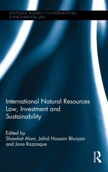 International Natural Resources Law, Investment and Sustainability, Hardback Book