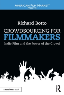 Crowdsourcing for Filmmakers : Indie Film and the Power of the Crowd, Paperback Book