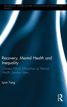 Recovery, Mental Health and Inequality : Chinese Ethnic Minorities as Mental Health Service Users, Hardback Book