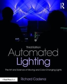 Automated Lighting : The Art and Science of Moving and Color-Changing Lights, Paperback Book