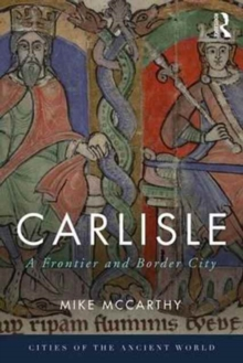 Carlisle : A Frontier and Border City, Hardback Book