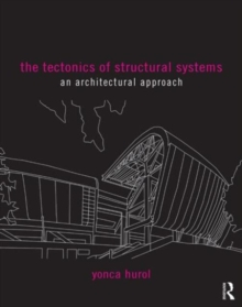 The Tectonics of Structural Systems : An Architectural Approach, Paperback Book