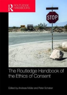 The Routledge Handbook of the Ethics of Consent, Hardback Book