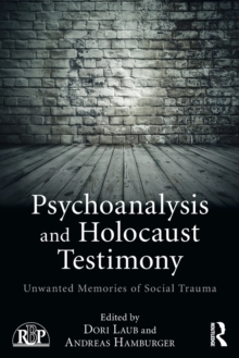 Psychoanalysis and Holocaust Testimony : Unwanted Memories of Social Trauma, Paperback Book