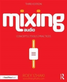 Mixing Audio : Concepts, Practices, and Tools, Paperback Book