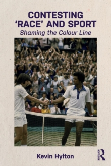 Contesting `Race' and Sport : Shaming the Colour Line, Paperback Book