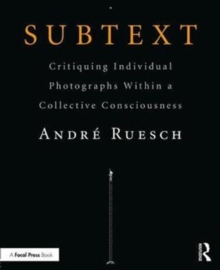 Subtext : Critiquing Individual Photographs within a Collective Consciousness, Paperback Book